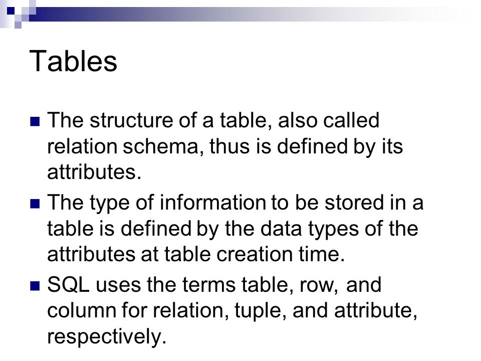 Tables The structure of a table, also called relation schema, thus is defined by its attributes.