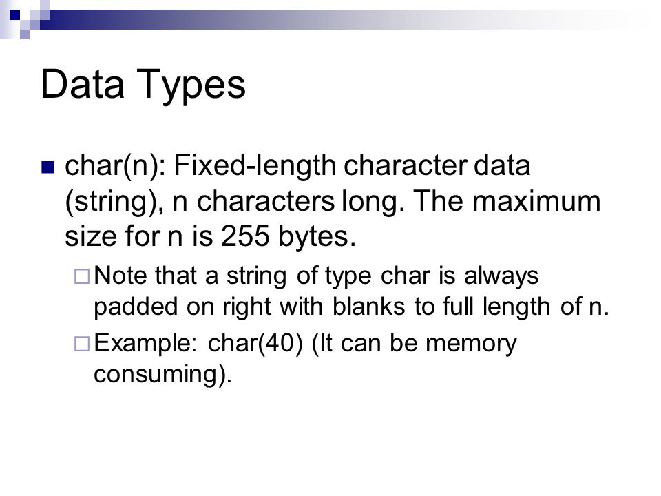 Data Types char(n): Fixed-length character data (string), n characters long.