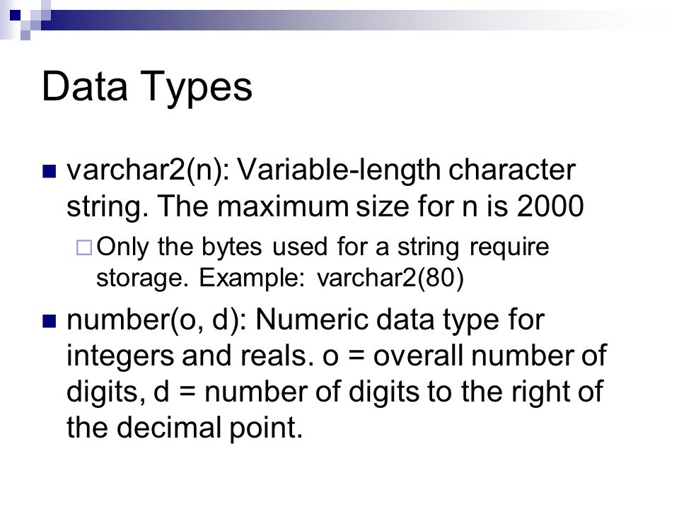 Data Types varchar2(n): Variable-length character string.
