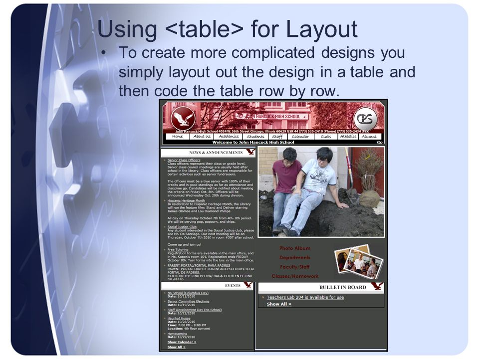 Using for Layout To create more complicated designs you simply layout out the design in a table and then code the table row by row.