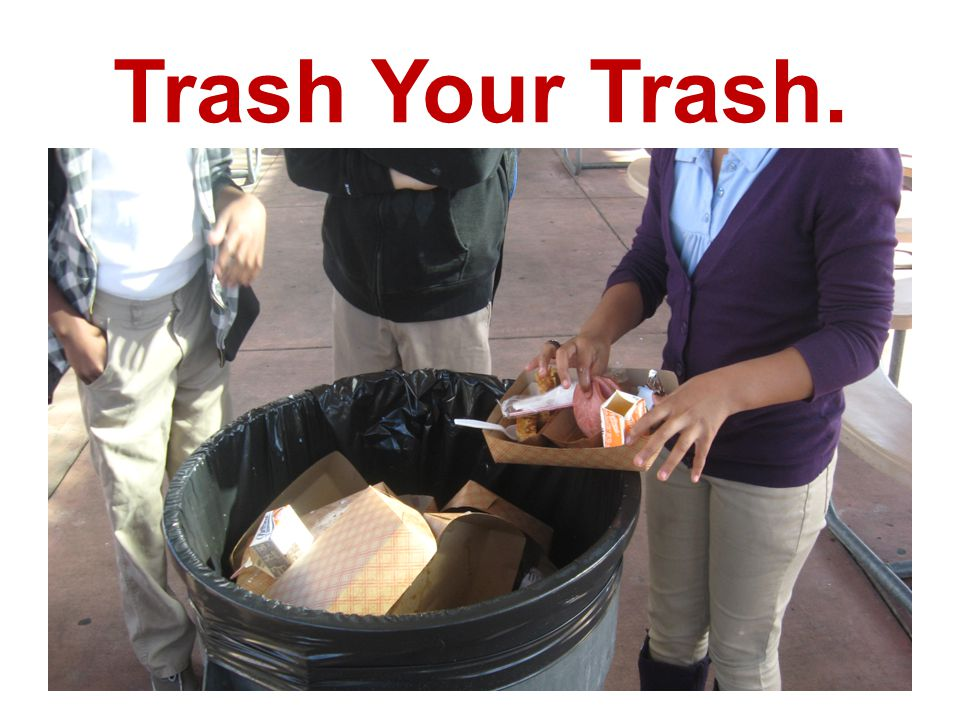Trash Your Trash. Remind that person: