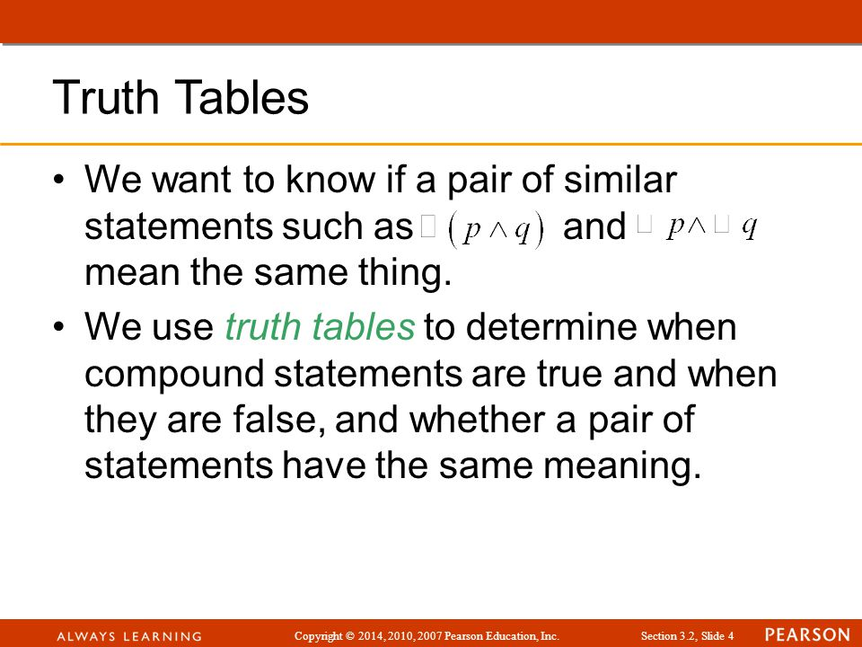Copyright © 2014, 2010, 2007 Pearson Education, Inc.Section 3.2, Slide 5 Truth Tables