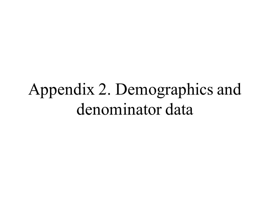 Appendix 2. Demographics and denominator data