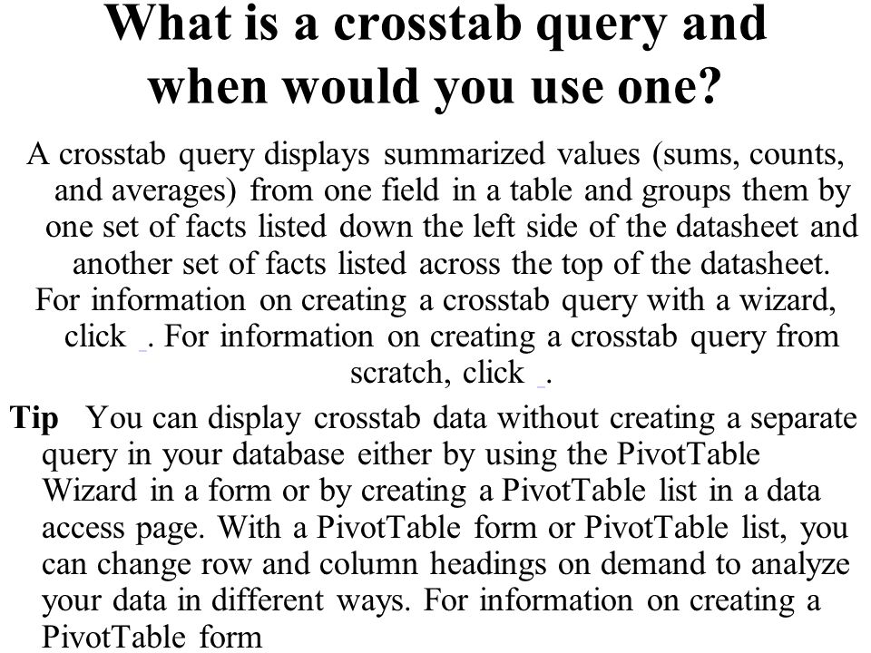What is a crosstab query and when would you use one.
