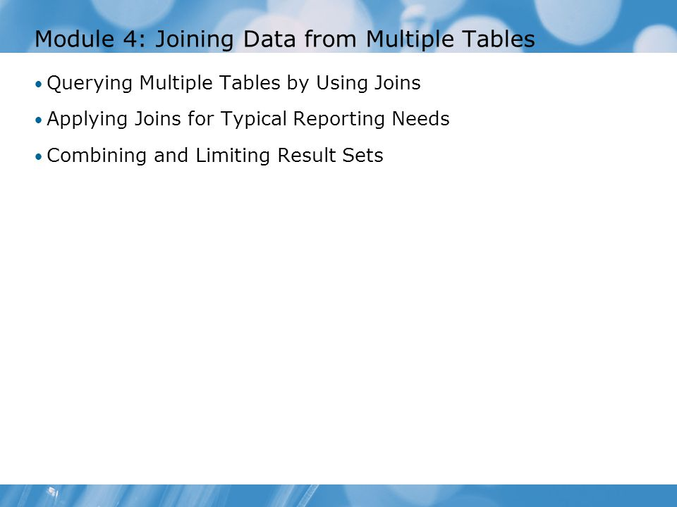 Demonstration: Combining and Limiting Result Sets In this demonstration, you will see how to: Combine Result Sets Limit Result Sets using TABLESAMPLE Limit Result Sets using TOP