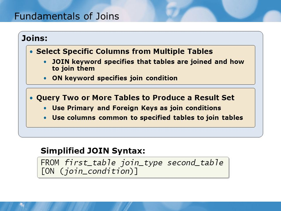 Categorizing Statements by Types of Joins Inner Join Includes equi-joins and natural joins Use comparison operators to match rows Outer Join Includes left, right, or full outer joins Cross Join Also called Cartesian products Self Join Refers to any join used to join a table to itself