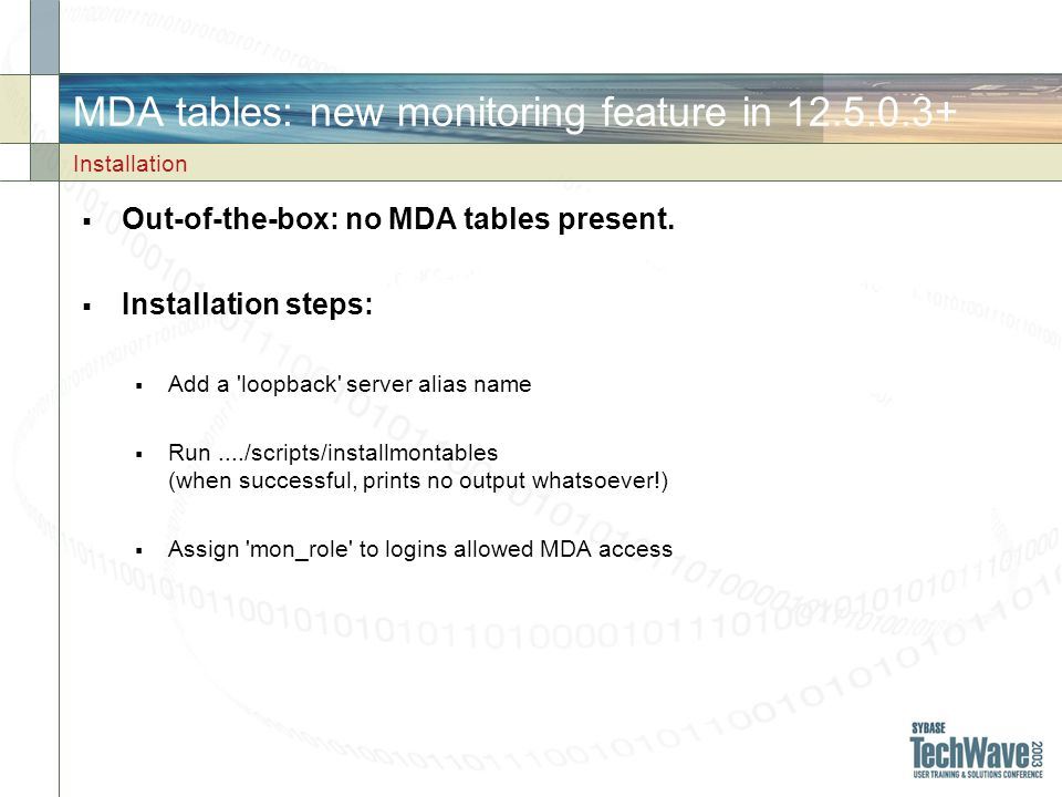 MDA tables: new monitoring feature in 12.5.0.3+ Out-of-the-box: no MDA tables present.