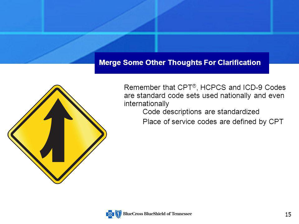 15 Merge Some Other Thoughts For Clarification Remember that CPT ®, HCPCS and ICD-9 Codes are standard code sets used nationally and even internationa