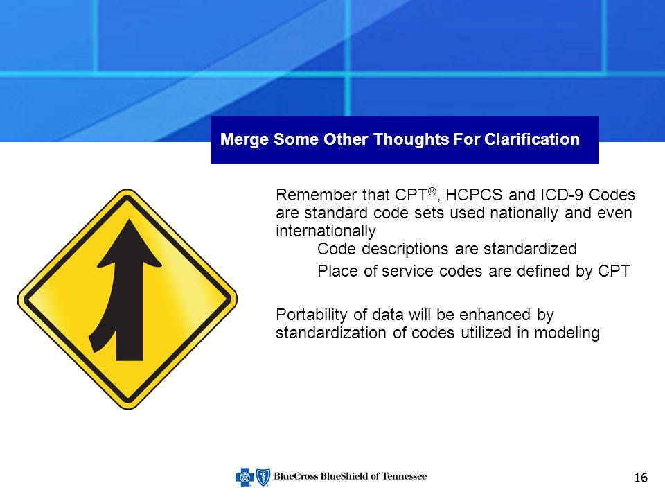 16 Merge Some Other Thoughts For Clarification Remember that CPT ®, HCPCS and ICD-9 Codes are standard code sets used nationally and even internationa