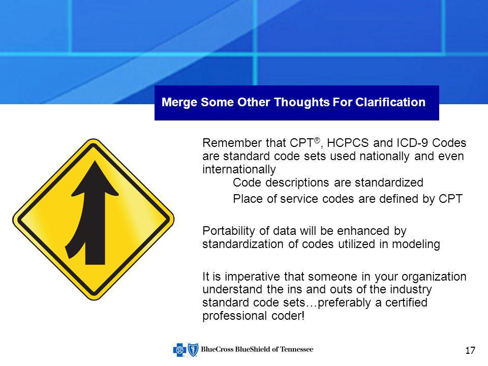 17 Merge Some Other Thoughts For Clarification Remember that CPT ®, HCPCS and ICD-9 Codes are standard code sets used nationally and even internationa