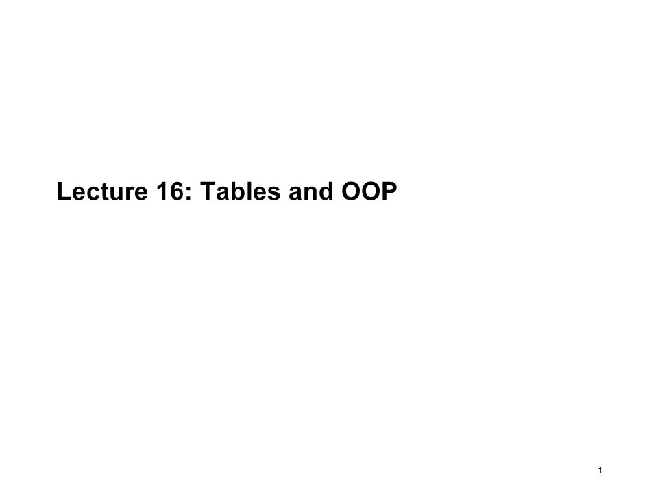 1 Lecture 16: Tables and OOP
