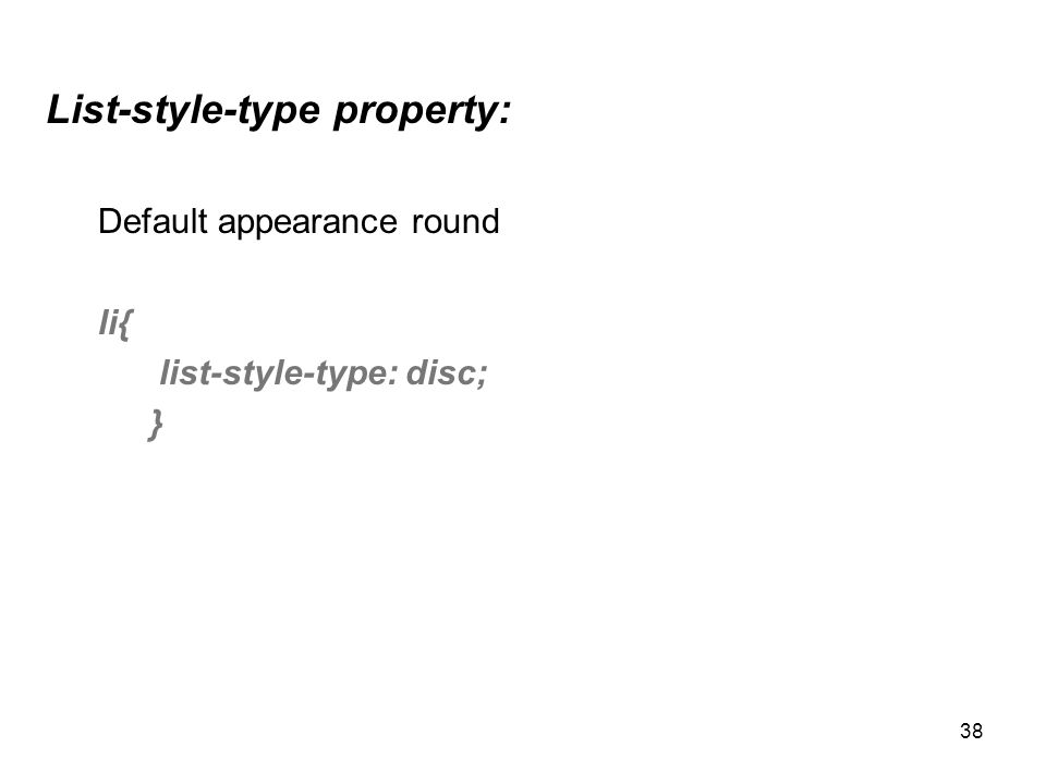 38 List-style-type property: Default appearance round li{ list-style-type: disc; }