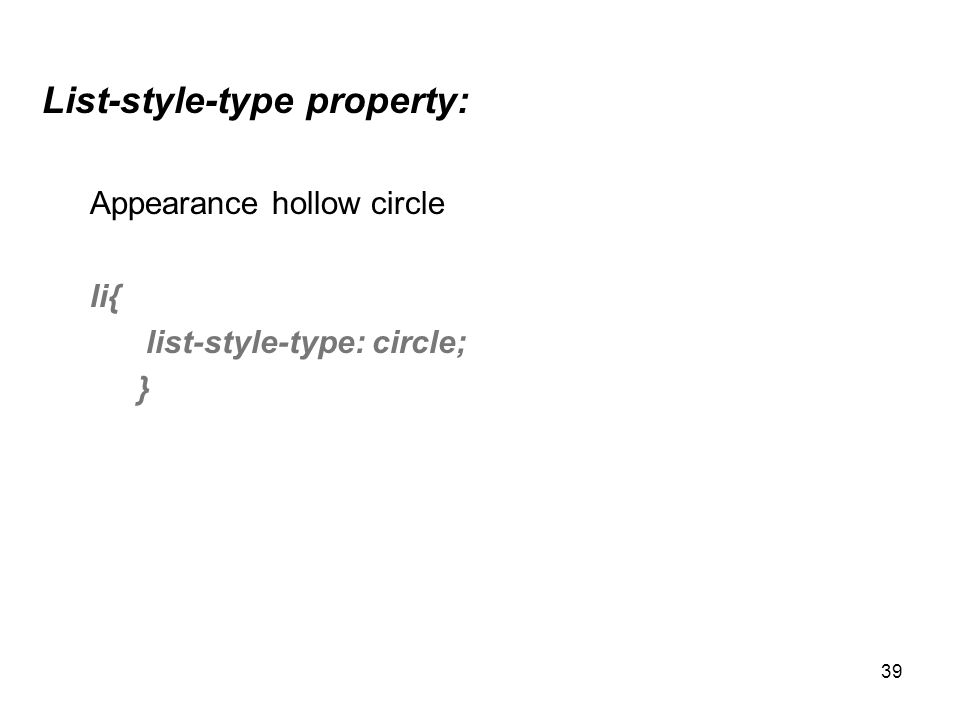 39 List-style-type property: Appearance hollow circle li{ list-style-type: circle; }