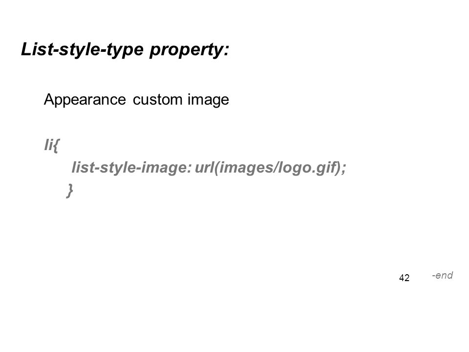 42 List-style-type property: Appearance custom image li{ list-style-image: url(images/logo.gif); } -end