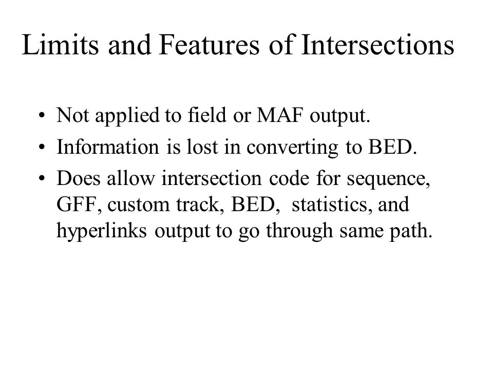 Limits and Features of Intersections Not applied to field or MAF output.