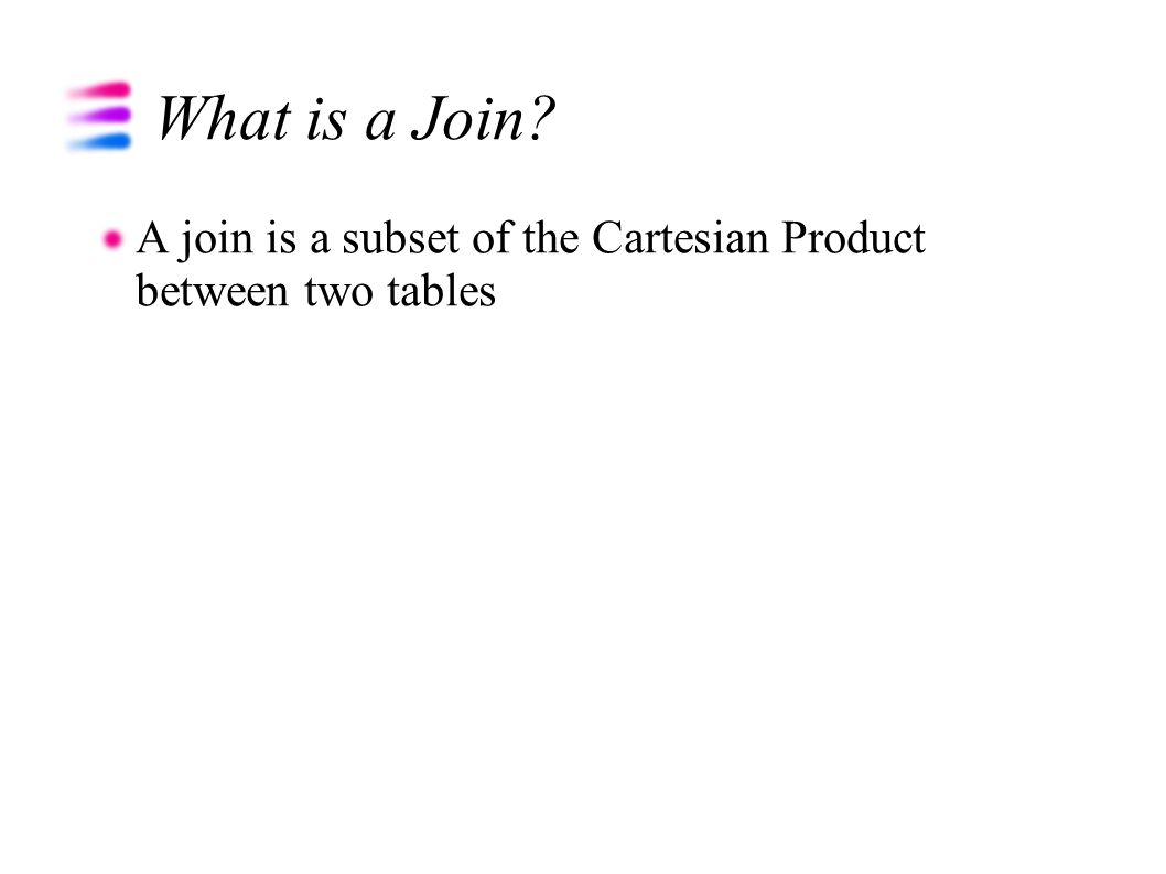 What is a Join A join is a subset of the Cartesian Product between two tables