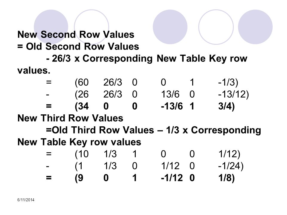 6/11/2014 New Second Row Values = Old Second Row Values - 26/3 x Corresponding New Table Key row values.