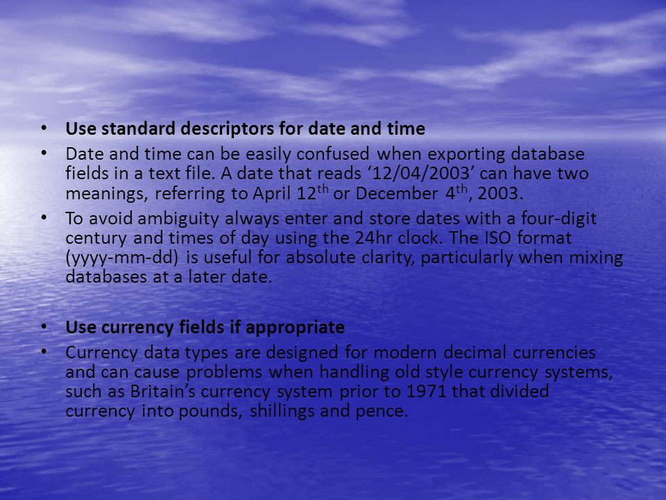 Use standard descriptors for date and time Date and time can be easily confused when exporting database fields in a text file. A date that reads 12/04