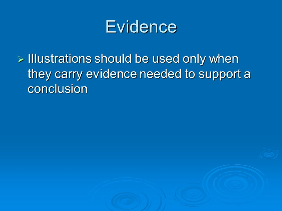 Evidence Illustrations should be used only when they carry evidence needed to support a conclusion Illustrations should be used only when they carry e