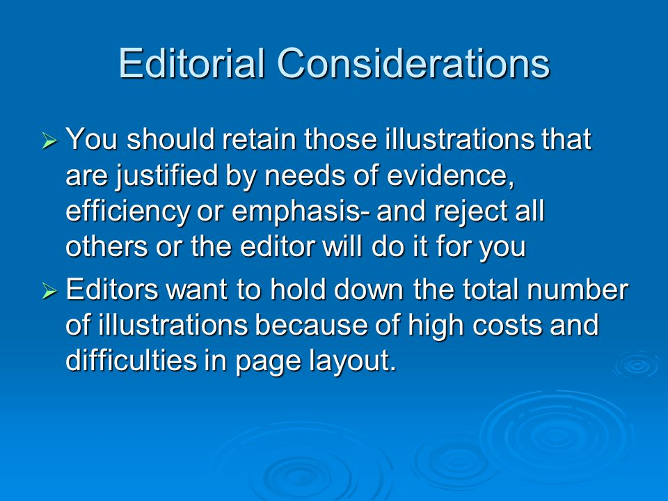 Editorial Considerations You should retain those illustrations that are justified by needs of evidence, efficiency or emphasis- and reject all others