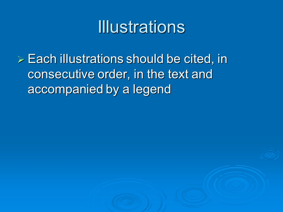 Illustrations Each illustrations should be cited, in consecutive order, in the text and accompanied by a legend Each illustrations should be cited, in