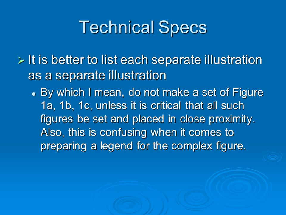 Technical Specs It is better to list each separate illustration as a separate illustration It is better to list each separate illustration as a separate illustration By which I mean, do not make a set of Figure 1a, 1b, 1c, unless it is critical that all such figures be set and placed in close proximity.