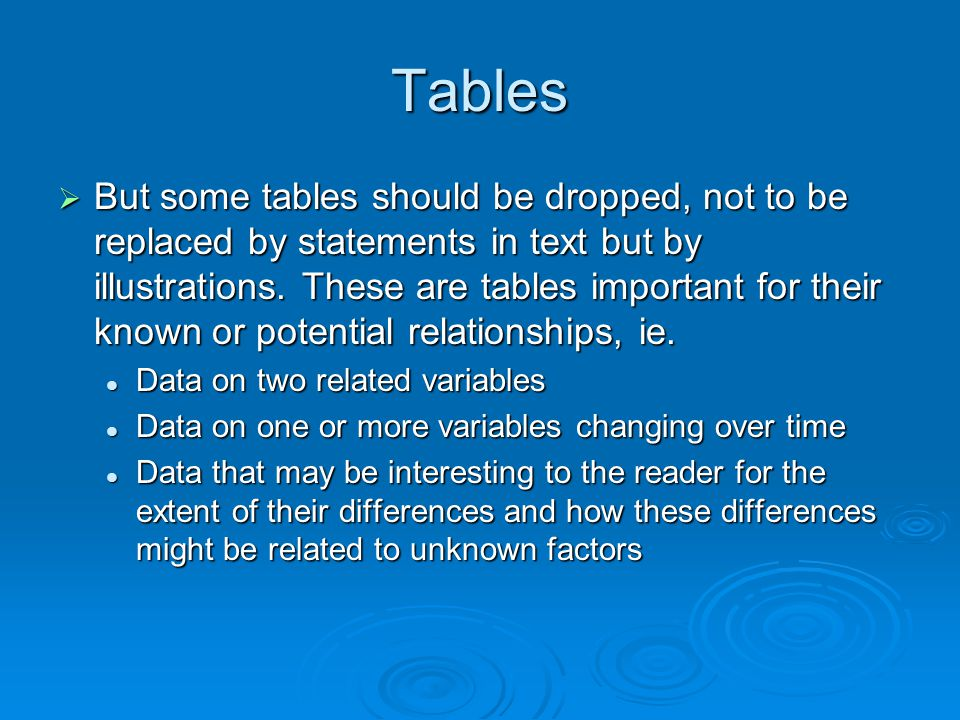 Tables But some tables should be dropped, not to be replaced by statements in text but by illustrations. These are tables important for their known or