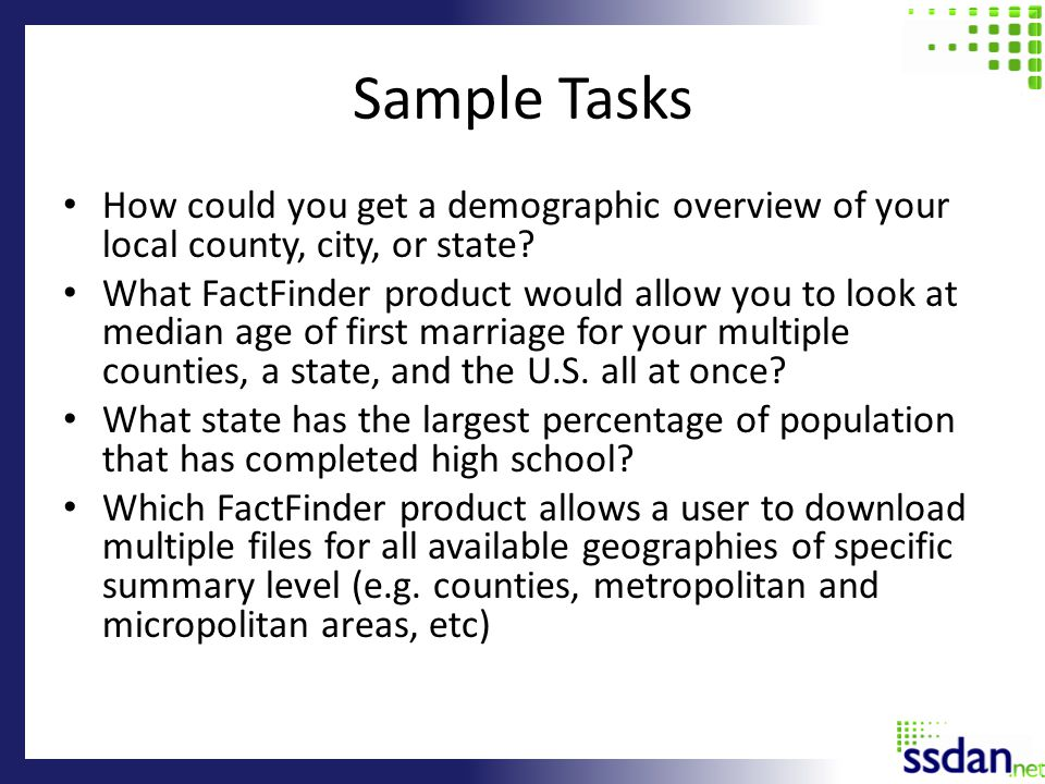 Sample Tasks How could you get a demographic overview of your local county, city, or state.