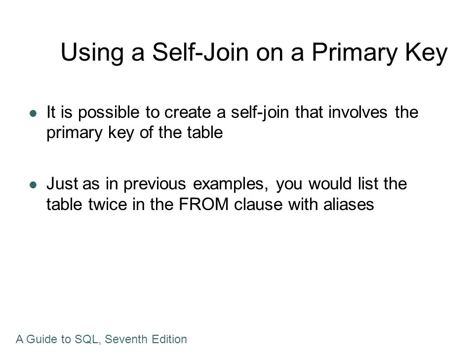 Using a Self-Join on a Primary Key It is possible to create a self-join that involves the primary key of the table Just as in previous examples, you w