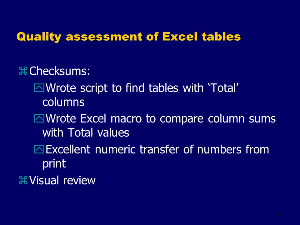 9 Quality assessment of Excel tables zChecksums: yWrote script to find tables with Total columns yWrote Excel macro to compare column sums with Total