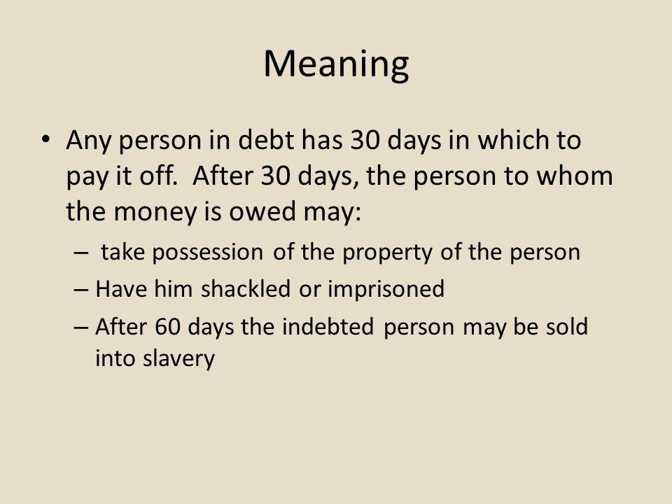 Meaning Any person in debt has 30 days in which to pay it off.