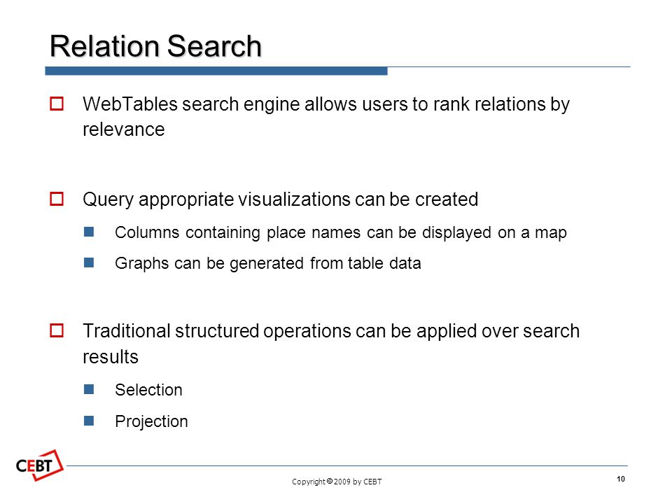Relation Search WebTables search engine allows users to rank relations by relevance Query appropriate visualizations can be created Columns containing