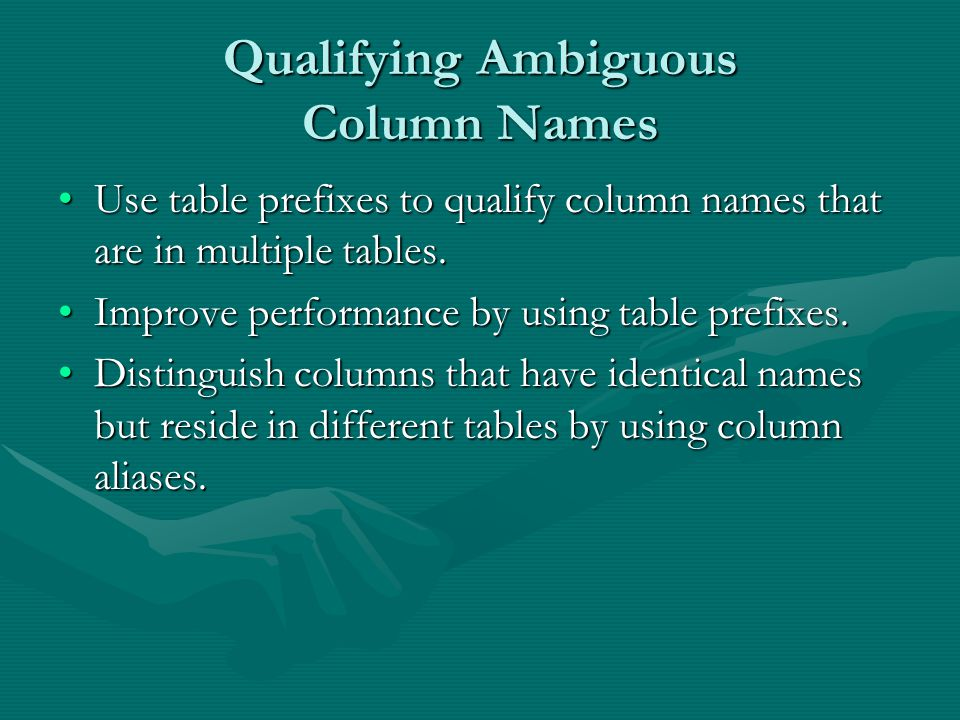 Qualifying Ambiguous Column Names Use table prefixes to qualify column names that are in multiple tables.Use table prefixes to qualify column names that are in multiple tables.
