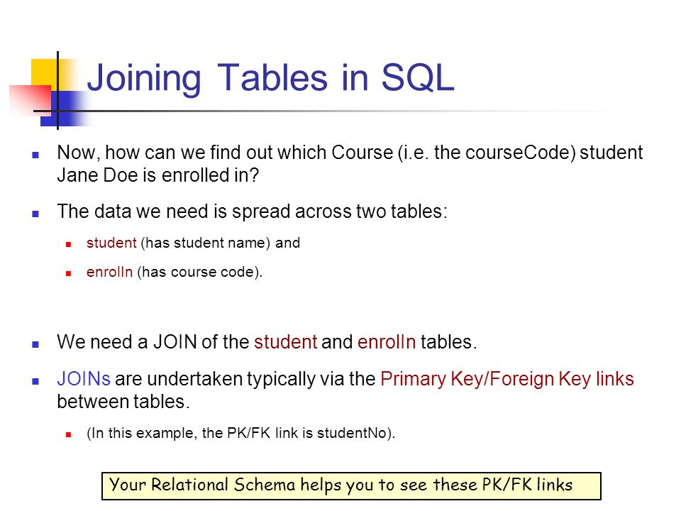 Joining Tables in SQL Now, how can we find out which Course (i.e. the courseCode) student Jane Doe is enrolled in? The data we need is spread across t