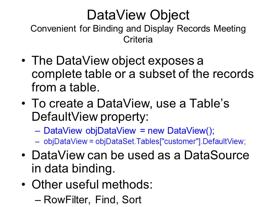 DataView Object Convenient for Binding and Display Records Meeting Criteria The DataView object exposes a complete table or a subset of the records from a table.