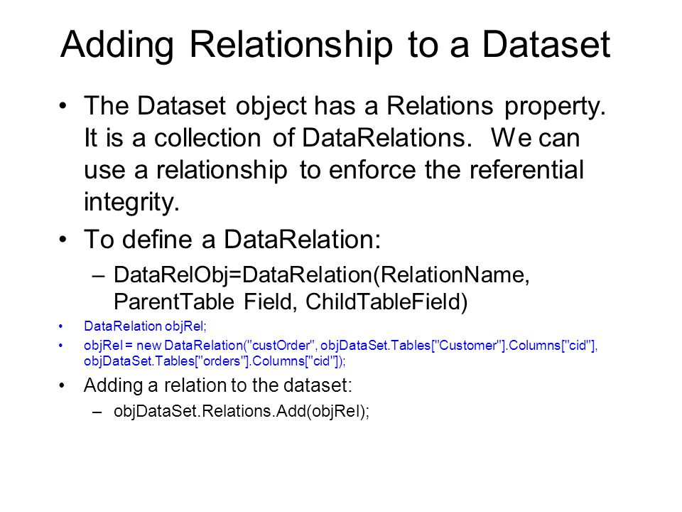 Adding Relationship to a Dataset The Dataset object has a Relations property.