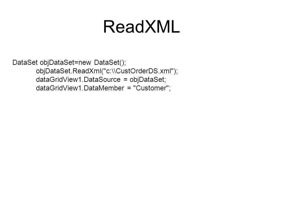 ReadXML DataSet objDataSet=new DataSet(); objDataSet.ReadXml( c:\\CustOrderDS.xml ); dataGridView1.DataSource = objDataSet; dataGridView1.DataMember = Customer ;