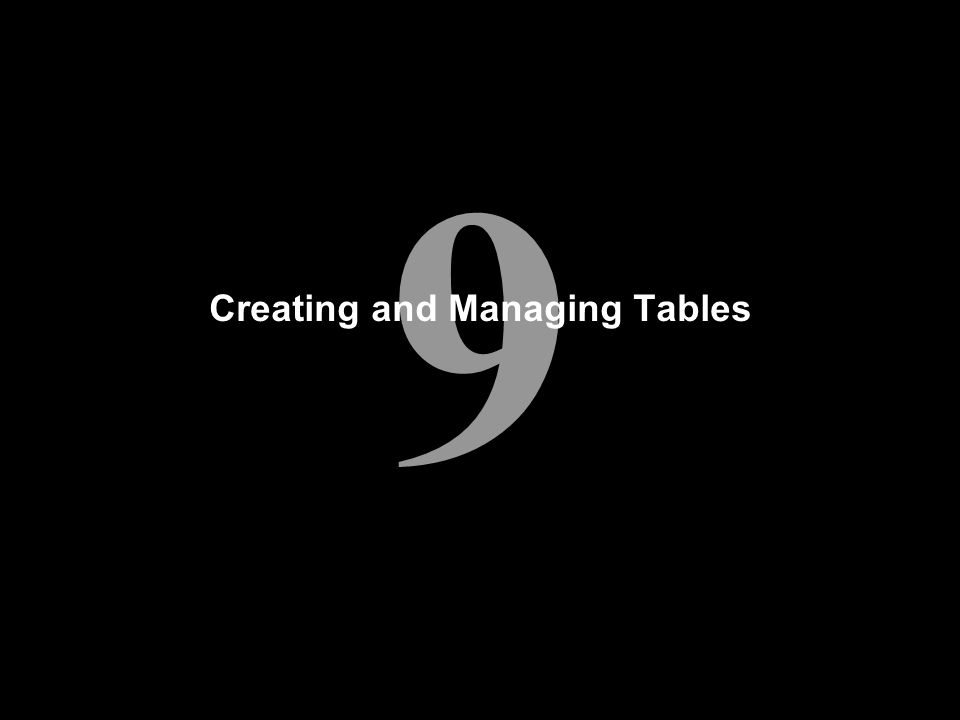 9 Creating and Managing Tables