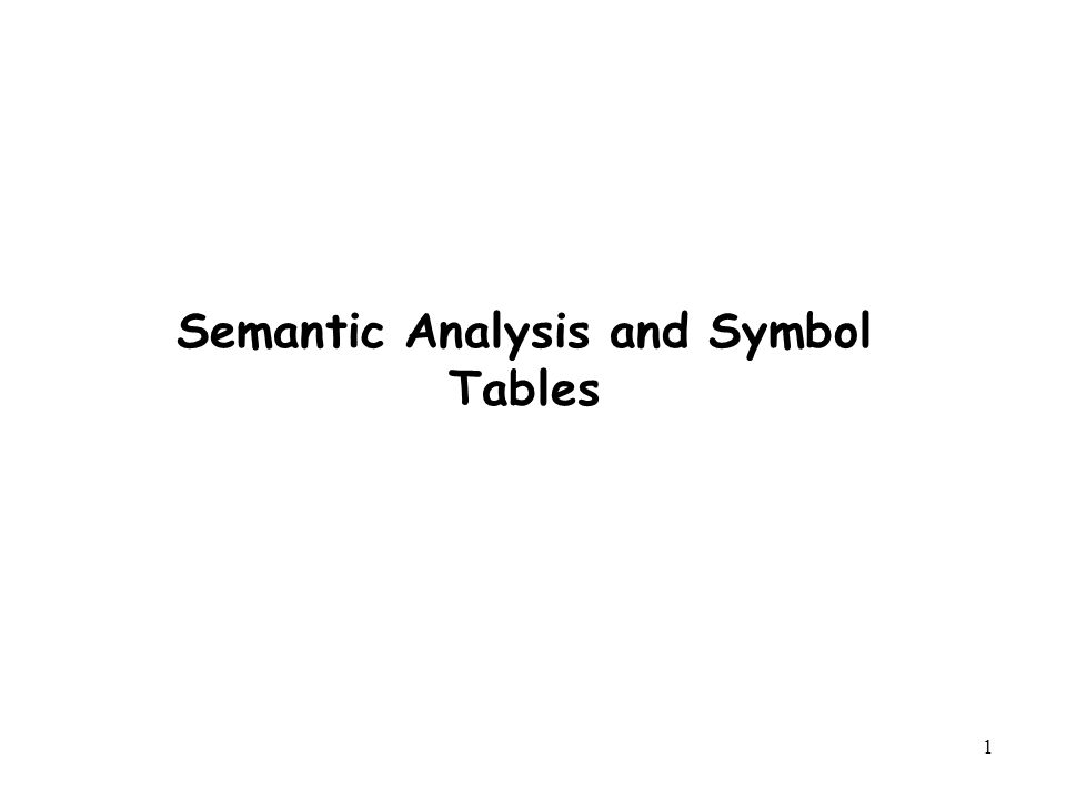 1 Semantic Analysis and Symbol Tables