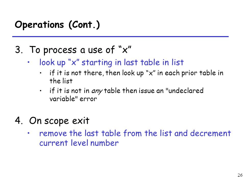 26 Operations (Cont.) 3.To process a use of x look up x starting in last table in list if it is not there, then look up x in each prior table in the l