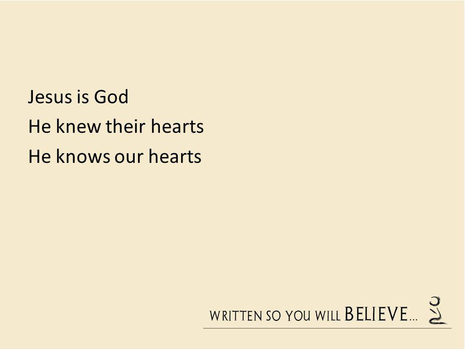 Jesus is God He knew their hearts He knows our hearts