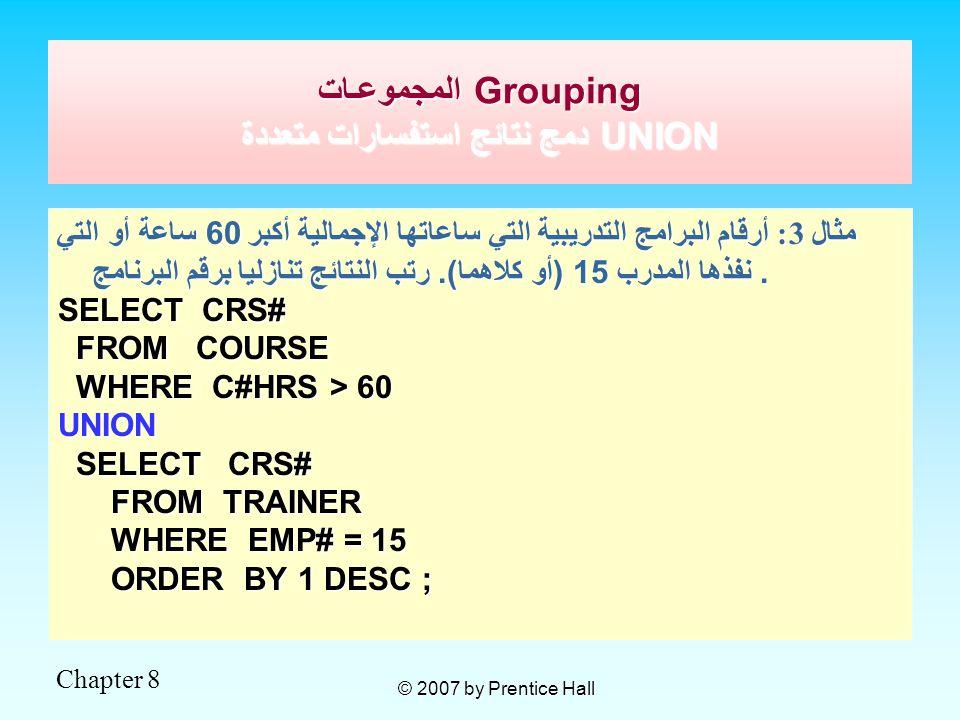 Chapter 8 © 2007 by Prentice Hall مثال 3: أرقام البرامج التدريبية التي ساعاتها الإجمالية أكبر 60 ساعة أو التي نفذها المدرب 15 (أو كلاهما).