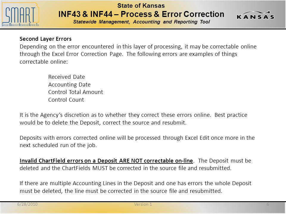 State of Kansas INF43 & INF44 – Process & Error Correction Statewide Management, Accounting and Reporting Tool Second Layer Errors Depending on the error encountered in this layer of processing, it may be correctable online through the Excel Error Correction Page.