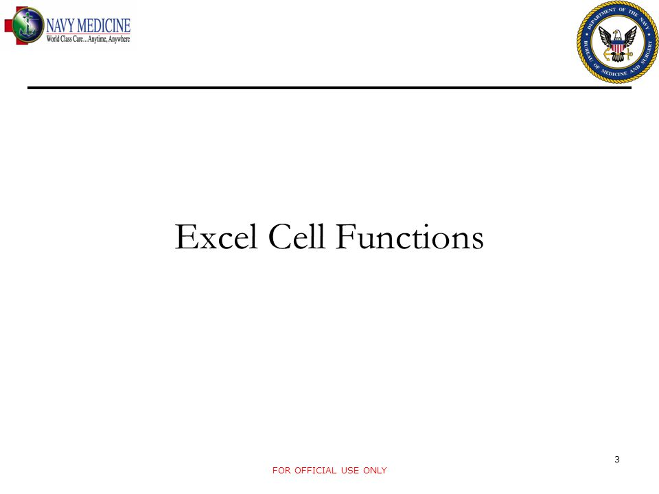 IF Excel Cell Functions Purpose: do two different calculations, depending on the value of a cell Syntax: =IF(condition, what to do if its true, what to do if its false) Can nest up to seven IF statements within a single formula, but your formula will start to get very confusing Before Excel 2007, ISERROR(calculation) could be used to return blanks in case of errors: IF(ISERROR(calculation),calculation,) Excel 2007 introduced IFERROR, which accomplishes the same thing without typing your calculation twice IFERROR(calculation,) FOR OFFICIAL USE ONLY