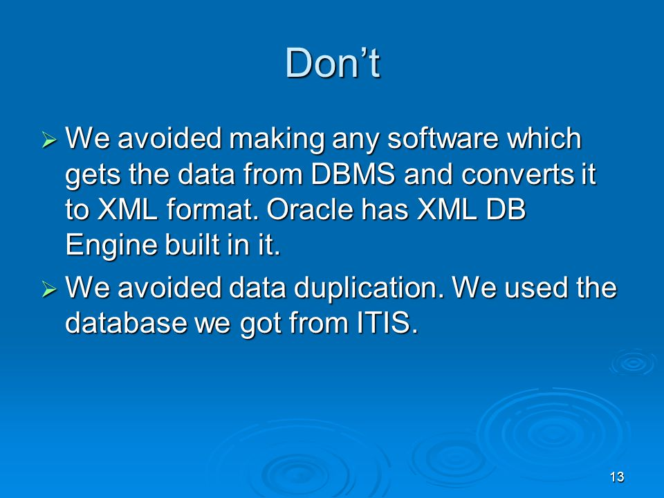13 Dont We avoided making any software which gets the data from DBMS and converts it to XML format.