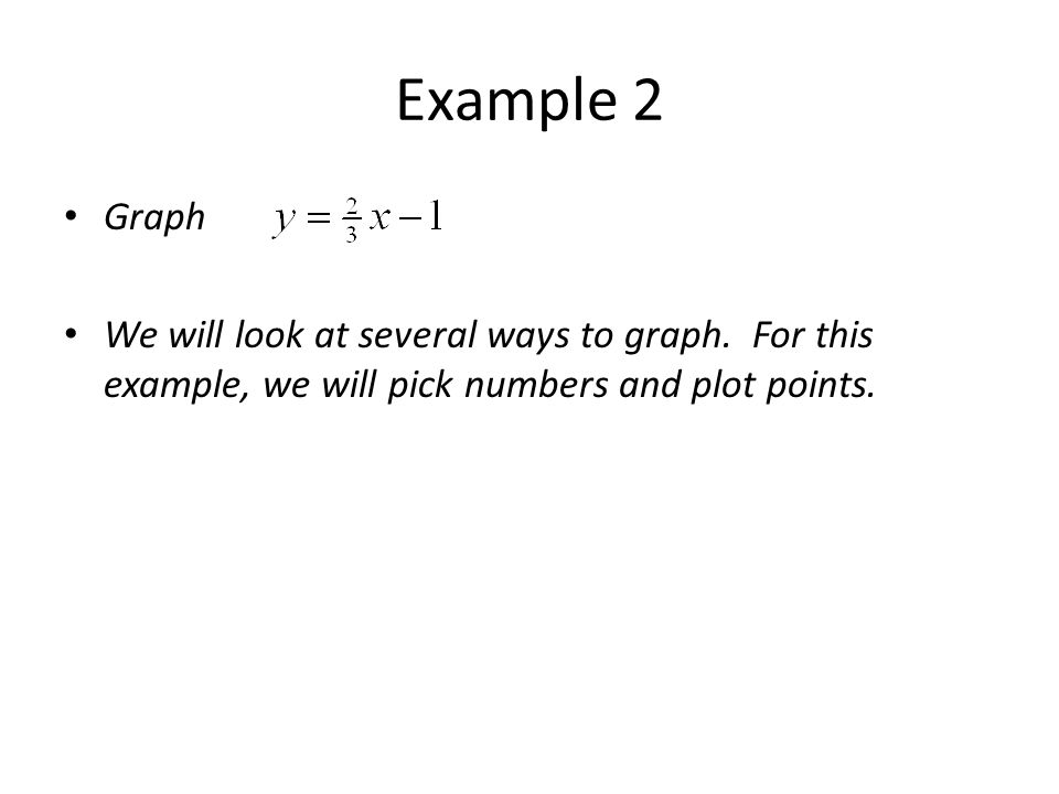 Example 2 Graph We will look at several ways to graph.