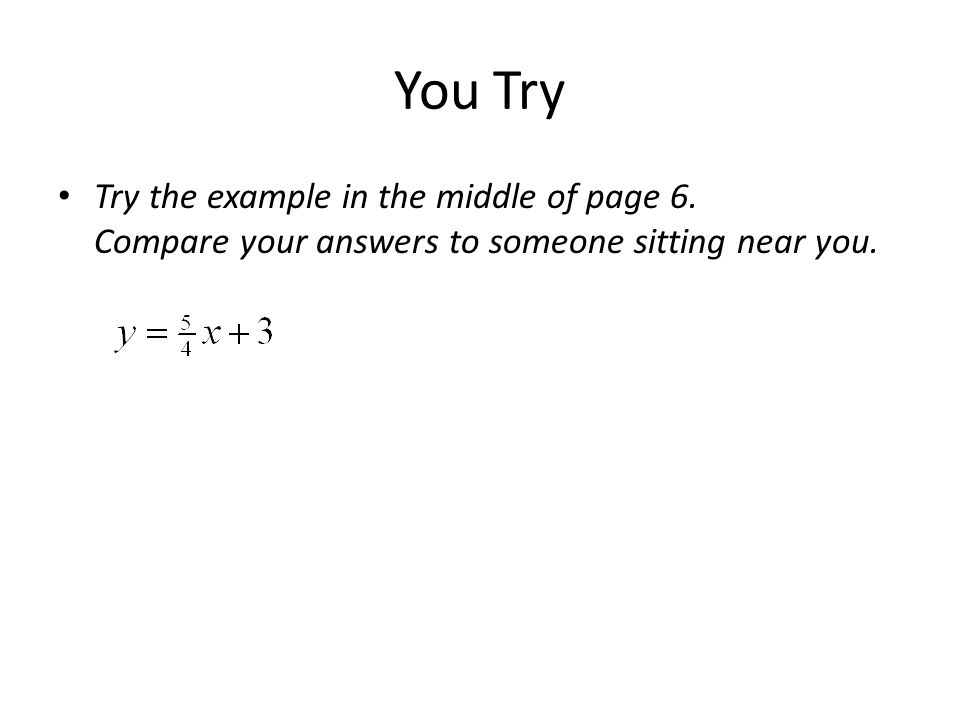 You Try Try the example in the middle of page 6. Compare your answers to someone sitting near you.