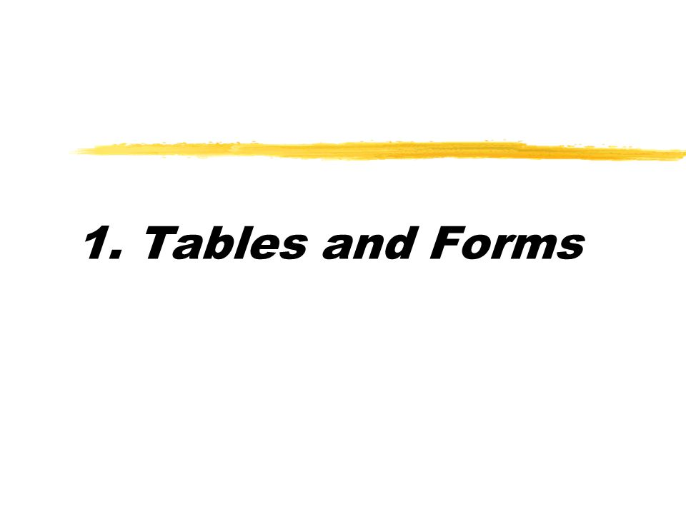 1. Tables and Forms