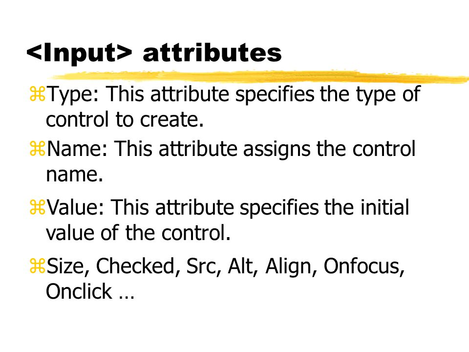 attributes zType: This attribute specifies the type of control to create. zValue: This attribute specifies the initial value of the control. zName: Th