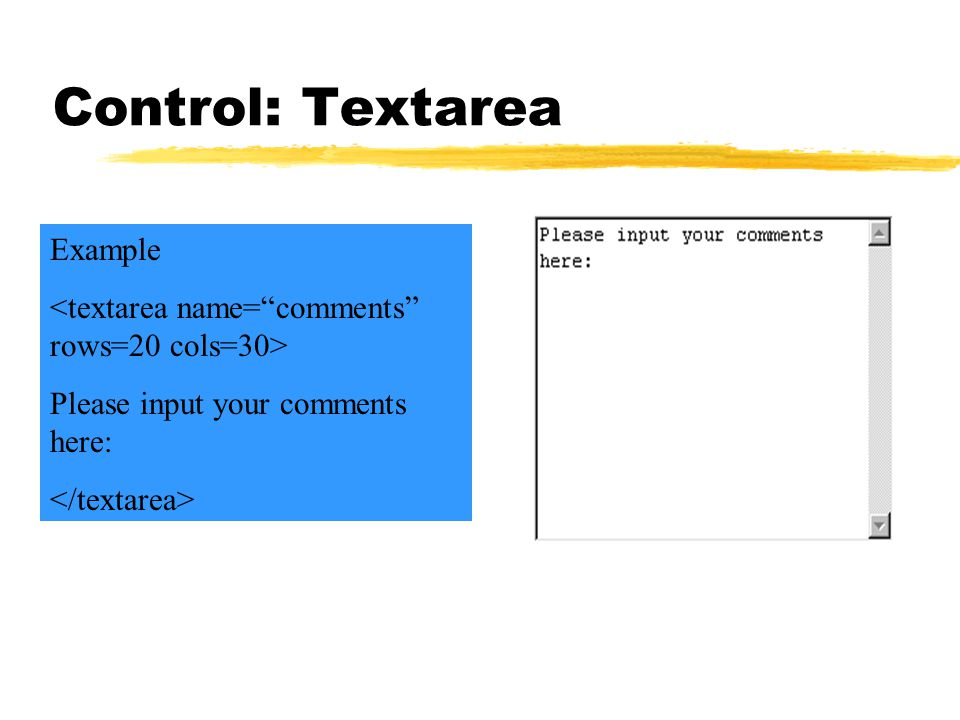 Control: Textarea Example Please input your comments here:
